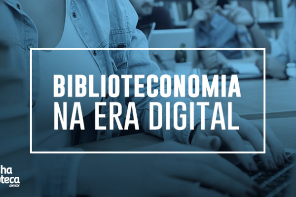 Biblioteconomia na era digital